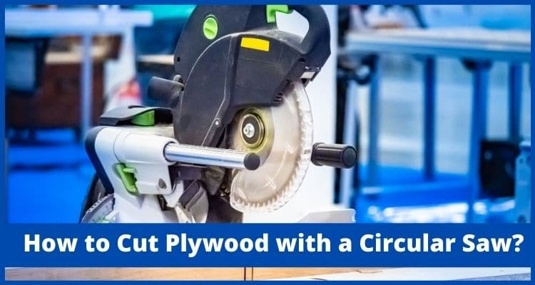 How to Cut Plywood with a Circular Saw?